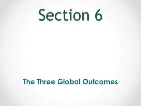 Section 6 The Three Global Outcomes. Key Principles for Early Intervention Service Provision 1.Infants and toddlers learn best through every day experiences.
