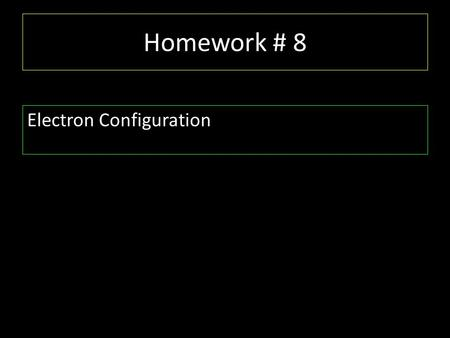 Homework # 8 Electron Configuration AIM # 8: How are electrons arranged in an atom?