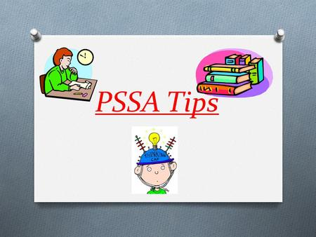 PSSA Tips. Be Physically Ready Get a good night's sleep before the test. Eat a good breakfast Bring a bottle of water and/or a snack. Go to the bathroom.
