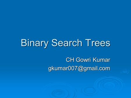 Binary Search Trees CH Gowri Kumar