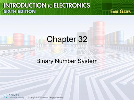Chapter 32 Binary Number System. Objectives After completing this chapter, you will be able to: –Describe the binary number system –Identify the place.