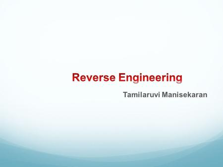Contents What is Reverse Engineering (RE)? Why do we need Reverse Engineering? Scope and Tasks of Reverse Engineering Reverse Engineering Tools Reverse.