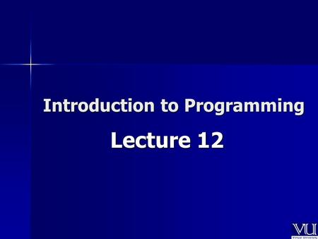 Introduction to Programming Lecture 12. Today's Lecture Includes Strings ( character arrays ) Strings ( character arrays ) Algorithms using arrays Algorithms.