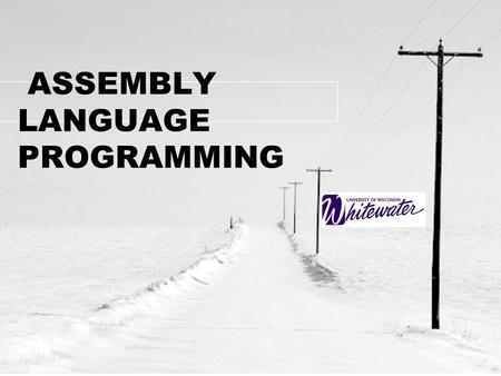 ASSEMBLY LANGUAGE PROGRAMMING. Course Objectives Identify the major component of a PC-based system, describe the steps involving in assembling, linking,
