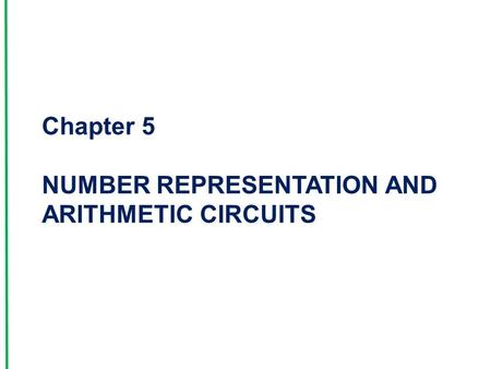 Chapter 5 NUMBER REPRESENTATION AND ARITHMETIC CIRCUITS.