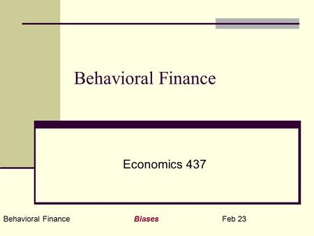 Behavioral Finance Biases Feb 23 Behavioral Finance Economics 437.