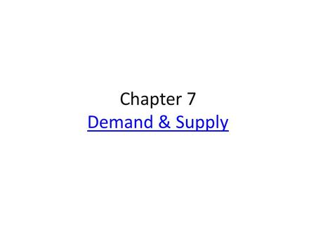 Chapter 7 Demand & Supply Demand & Supply. Demand the amount of a good or service that consumers are able and willing to buy at various possible prices.