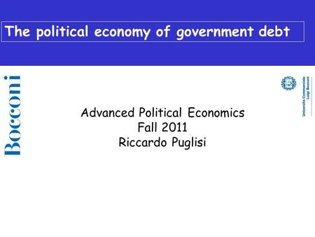 The political economy of government debt Advanced Political Economics Fall 2011 Riccardo Puglisi.
