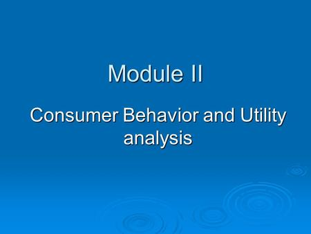 Module II Consumer Behavior and Utility analysis.