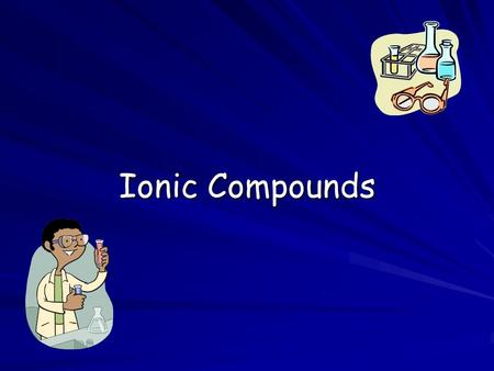 Ionic Compounds. Outline Ionic compounds are made up of positive and negative ions. These ions result from the transfer of electrons from a metal to.