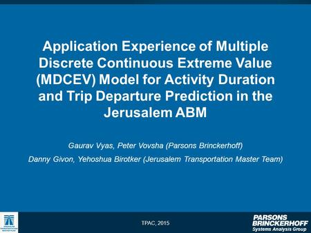 Systems Analysis Group TPAC, 2015 Application Experience of Multiple Discrete Continuous Extreme Value (MDCEV) Model for Activity Duration and Trip Departure.