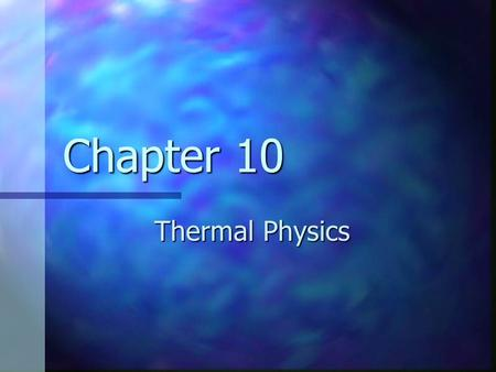 Thermal Physics Chapter 10. Thermodynamics Concerned with the concepts of energy transfers between a system and its environment and the resulting temperature.