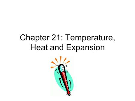 "Chapter 21: Temperature, Heat and Expansion. What is ""normal"" body temperature and what instrument is used to measure it? 98.6 degrees Fahrenheit A thermometer."