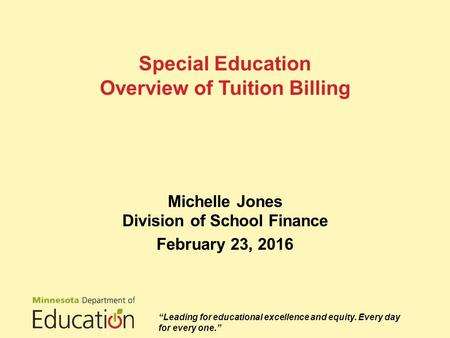 "Special Education Overview of Tuition Billing Michelle Jones Division of School Finance February 23, 2016 ""Leading for educational excellence and equity."