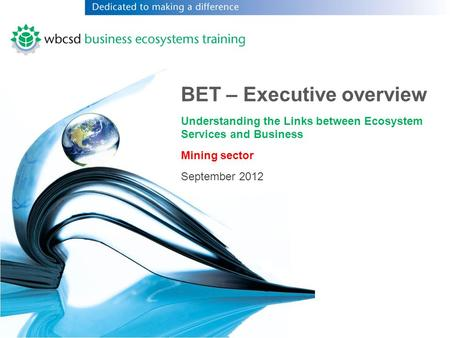 BET – Executive overview Understanding the Links between Ecosystem Services and Business Mining sector September 2012.
