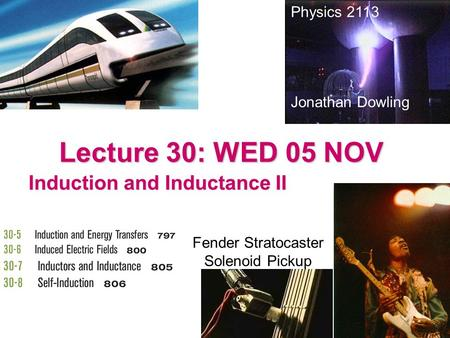 Lecture 30: WED 05 NOV Induction and Inductance II Physics 2113 Jonathan Dowling Fender Stratocaster Solenoid Pickup.
