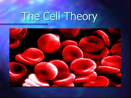 The Cell Theory The Cell Theory. Some Random Cell Facts Cell FactsCell Facts The average human being is composed of around 100 Trillion individual cells!!!