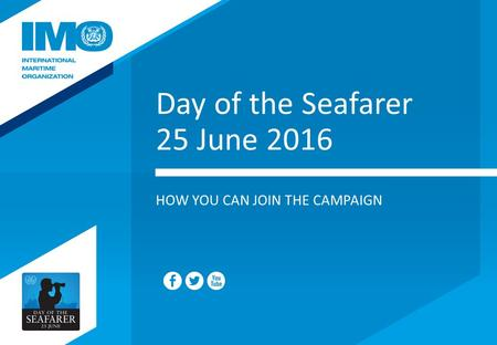 Day of the Seafarer 25 June 2016 HOW YOU CAN JOIN THE CAMPAIGN.