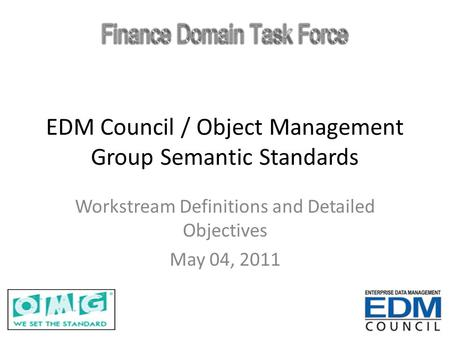 EDM Council / Object Management Group Semantic Standards Workstream Definitions and Detailed Objectives May 04, 2011.