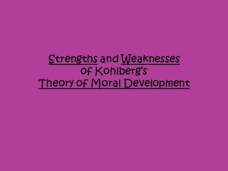 Strengths and Weaknesses of Kohlberg's Theory of Moral Development.