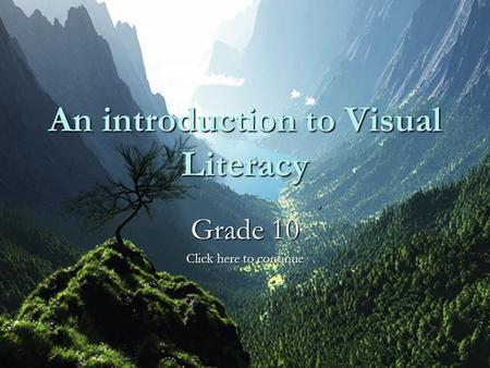 1 An introduction to Visual Literacy Grade 10 Click here to continue.