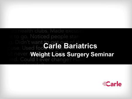 Carle Bariatrics Weight Loss Surgery Seminar. Major public health problem worldwide Affects 30% of industrialized world American statistics: – 60% of.