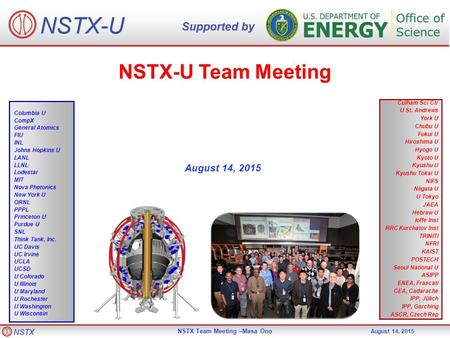 NSTX NSTX Team Meeting –Masa Ono August 14, 2015 NSTX-U Team Meeting August 14, 2015 Culham Sci Ctr U St. Andrews York U Chubu U Fukui U Hiroshima U Hyogo.