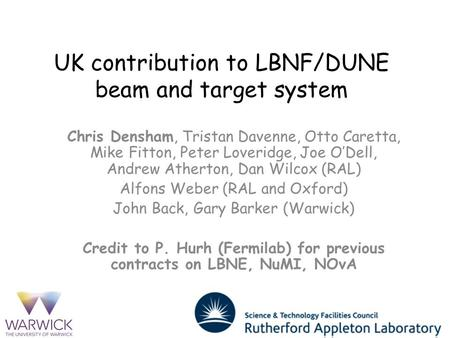 UK contribution to LBNF/DUNE beam and target system Chris Densham, Tristan Davenne, Otto Caretta, Mike Fitton, Peter Loveridge, Joe O'Dell, Andrew Atherton,