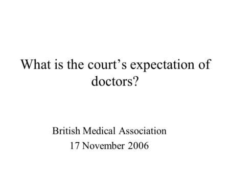 What is the court's expectation of doctors? British Medical Association 17 November 2006.