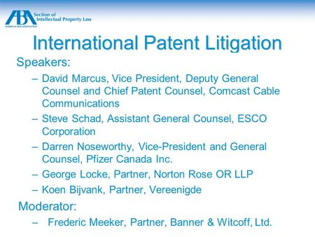 International Patent Litigation Speakers: –David Marcus, Vice President, Deputy General Counsel and Chief Patent Counsel, Comcast Cable Communications.