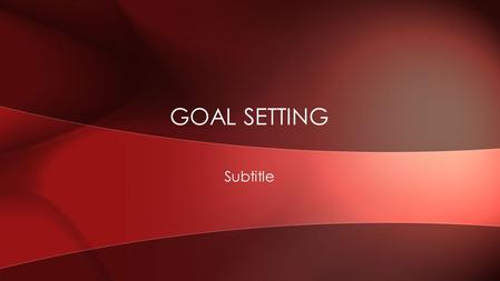 Subtitle GOAL SETTING. Improvement of performance and concentration More Achievement Increased pride and satisfaction in achievements Improved self-esteem.