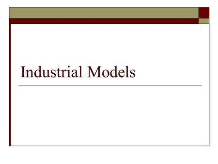 Industrial Models.  Primary industries have to be located near the source of materials  Secondary industries are becoming less dependent on resource.