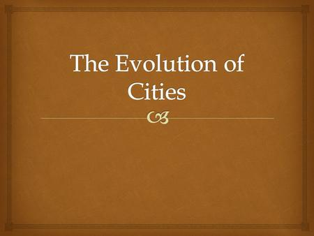   Ancient Cities  Cities of the Middle Ages  Cities of the Industrial Era  Cities of the Post Industrial Era? Time Periods of Cities.