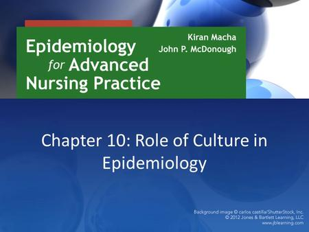 Chapter 10: Role of Culture in Epidemiology. Introduction (1 of 2) The United States is now a melting pot of different cultures. Advanced practice nurses.