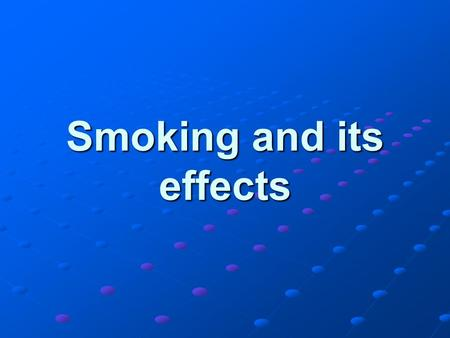 Smoking and its effects. The Respiratory System and Health Why is a respiratory system that works properly essential for good health? The respiratory.