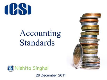 Accounting Standards 28 December 2011 Nishita Singhal.