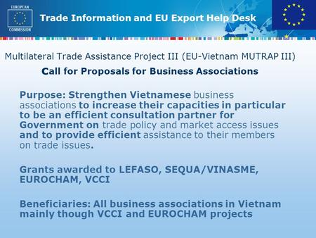 Trade Information and EU Export Help Desk Multilateral Trade Assistance Project III (EU-Vietnam MUTRAP III) c all for Proposals for Business Associations.