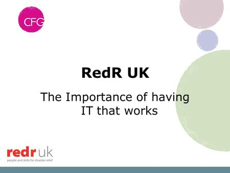 RedR UK The Importance of having IT that works. Introducing RedR UK.
