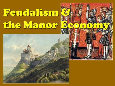 Feudalism & the Manor Economy. Problems in Europe The destruction of Charlemagne's empire led to WIDESPREAD CHAOS in Western EuropeThe destruction of.