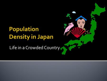Life in a Crowded Country. #1: What can be determined from the physical features map of Japan?