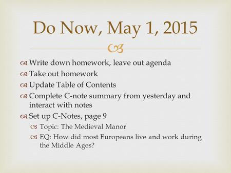   Write down homework, leave out agenda  Take out homework  Update Table of Contents  Complete C-note summary from yesterday and interact with notes.