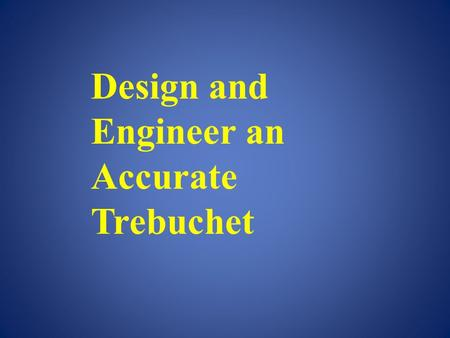Design and Engineer an Accurate Trebuchet Anyone who has played Age of Empires will know exactly what a trebuchet is, and what it does. A trebuchet exists.