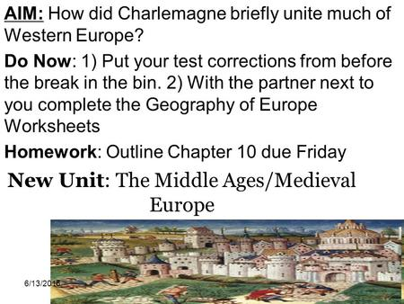 AIM: How did Charlemagne briefly unite much of Western Europe? Do Now: 1) Put your test corrections from before the break in the bin. 2) With the partner.