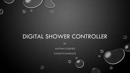 DIGITAL SHOWER CONTROLLER BY NATHAN GARNER KASUN KUMARAGE.