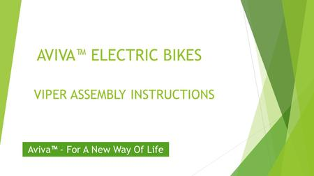 AVIVA™ ELECTRIC BIKES VIPER ASSEMBLY INSTRUCTIONS Aviva™ - For A New Way Of Life.