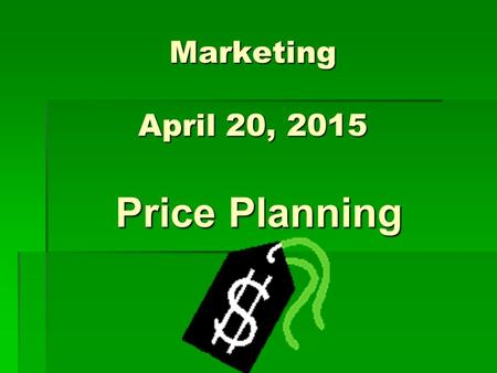 Marketing April 20, 2015 Price Planning. Discuss with your neighbor  Discuss the relationship between price and the other P's of the marketing mix. 