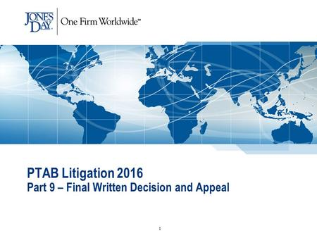 PTAB Litigation 2016 Part 9 – Final Written Decision and Appeal 1.