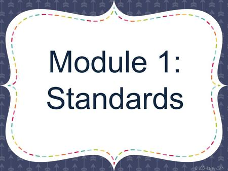 Module 1: Standards.  Explain the concept of a ratio  Use ratio language to describe a relationship between two quantities Example: The ratio of girls.