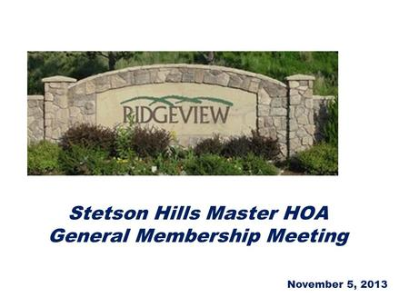 Stetson Hills Master HOA General Membership Meeting November 5, 2013.
