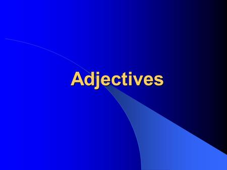 Adjectives Bellwork What is an adjective? Give ten examples.
